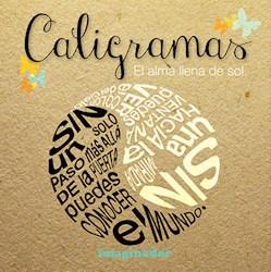 Libro Caligramas : El Alma Llena De Sol