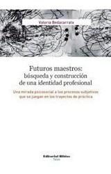 E-book Futuros maestros: búsqueda y construcción de una identidad profesional. Una mirada psicosocial a los procesos subjetivos que se juegan en los trayectos de práctica