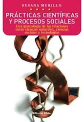 Libro Practicas Cientificas Y Procesos Sociales : Una Genealogia De Relaciones
