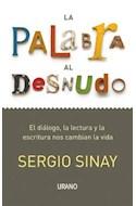 Papel PALABRA AL DESNUDO EL DIALOGO LA LECTURA Y LA ESCRITURA NOS CAMBIAN LA VIDA (RUSTICA)