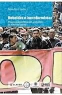 Papel REBELDES E INCONFORMISTAS PROCESOS DE POLITIZACION Y REBELION EN AMERICA LATINA (RUSTICA)