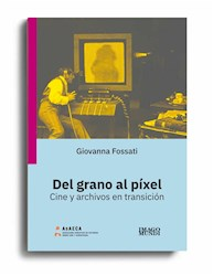 Libro Del Grano Al Pixel Cine Y Archivos En Transicion