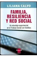 Papel FAMILIA RESILIENCIA Y RED SOCIAL UN ABORDAJE EXPERIENCIAL EN EL TRABAJO SOCIAL CON FAMILIAS