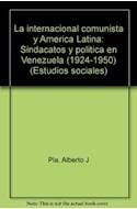 Papel INTERNACIONAL COMUNISTA Y AMERICA LATINA SINDACATOS Y POLITICA EN VENEZUELA 1924-1950