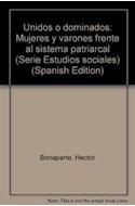 Papel UNIDOS O DOMINADOS MUJERES Y VARONES FRENTE AL SISTEMA PATRIARCAL (ESTUDIOS SOCIALES)