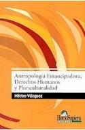Papel ANTROPOLOGIA EMANCIPADORA DERECHOS HUMANOS Y PLURICULTURALIDAD (RUSTICA)