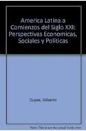 Papel AMERICA LATINA A COMIENZOS DEL SIGLO XXI PERSPECTIVAS ECONOMICAS SOCIALES Y POLITICAS