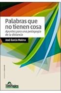 Papel PALABRAS QUE NO TIENEN COSA APUNTES PARA UNA PEDAGOGIA  DE LA DISTANCIA (FILOSOFIA DE LA ED