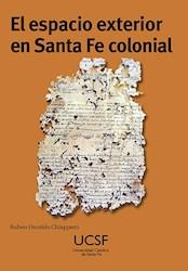 Libro El Espacio Exterior En Santa Fe Colonial