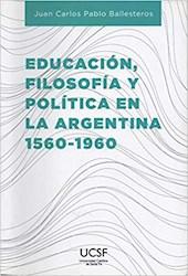 Libro Educacion Filosofia Y Politica En Argentina 1560-1960