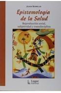 Papel EPISTEMOLOGIA DE LA SALUD REPRODUCCION SOCIAL SUBJETIVIDAD Y TRANSDISCIPLINA (COL. SALUD COLECTIVA)
