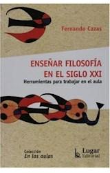 Papel ENSEÑAR FILOSOFIA EN EL SIGLO XXI (HERRAMIENTAS PARA TRABAJA