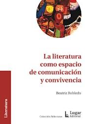 Libro La Literatura Como Espacio De Comunicacion Y Convivencia