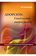 Papel ADOPCION CONSTRUYENDO NUESTRA FAMILIA (INCLUYE PROYECTOS DE MODIFICACION DE LA LEY DE ADOPCION)