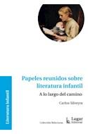 Papel PAPELES REUNIDOS SOBRE LITERATURA INFANTIL A LO LARGO DEL CAMINO (COLECCION RELECTURAS)