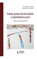 Papel TRABAJO, PRODUCCION DEL CUIDADO Y SUBJETIVIDAD EN SALUD