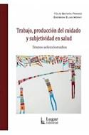 Papel TRABAJO PRODUCCION DEL CUIDADO Y SUBJETIVIDAD EN SALUD [TEXTOS SELECCIONADOS]