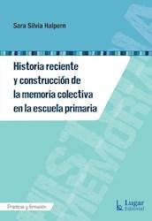 Libro Historia Reciente Y Construccion De La Memoria Colectiva De La Escuela Prim