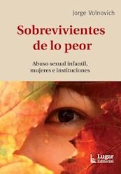 Libro Sobrevivientes De Lo Peor . Abuso Sexual Infantil Mujeres E Instituciones