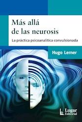 Libro Mas Alla De Las Neurosis .La Practica Psicoanalitica Convulsionada