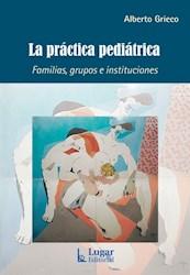 Libro La Practica Pediatrica . Familias Grupos E Instituciones