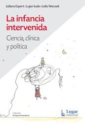 Libro La Infancia Intervenida .Ciencia Clinica Y Politica