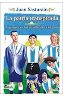 Papel PATRIA TRANSPIRADA ARGENTINA EN LOS MUNDIALES 1930 - 2006