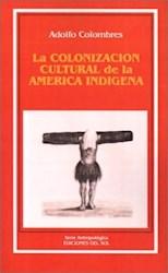 Libro La Colonizacion Cultural De La America Indigena