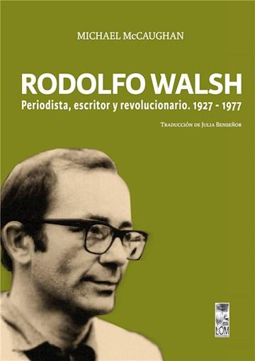 E-book Rodolfo Walsh. Periodista, Escritor Y Revolucionario