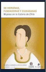 E-book De heroínas, fundadoras y ciudadanas: mujeres en la historia de Chile