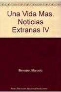 Papel UNA VIDA MAS NOTICIAS EXTRAÑAS IV (ZONA LIBRE)