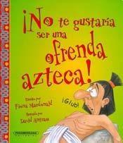 Libro No Te Gustaria Ser Una Ofrenda Azteca !