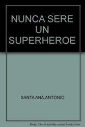 Libro Nunca Sere Un Superheroe