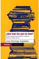 Papel QUE LEEN LOS QUE NO LEEN EL PODER MATERIAL DE LA LITERATURA (CROMA 67710)
