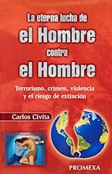 Libro La Eterna Lucha De El Hombre Contra El Hombre