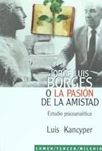 Papel JORGE LUIS BORGES O LA PASION DE LA AMISTAD