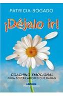 Papel DEJALO IR COACHING EMOCIONAL PARA SOLTAR AMORES QUE DAÑAN (COL. DESPERTAR CONCIENCIA) (RUSTICA)