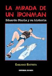 Libro La Mirada De Un Ironman . Eduardo Sturla Y Su Historia