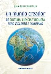 Libro Un Mundo Creador De Cultura  Ciencia Y Riqueza Pero Violento E Inhumano
