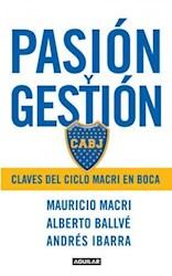 Papel Pasion Y Gestion Claves Del Ciclo Macri En B