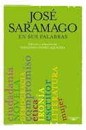 Papel JOSE SARAMAGO EN SUS PALABRAS (EDICION Y SELECCION DE FERNANDO GOMEZ AGUILERA)