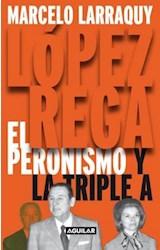 Papel LOPEZ REGA EL PERONISMO Y LA TRIPLE A (RUSTICA)