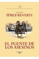 Papel PUENTE DE LOS ASESINOS (AVENTURAS DEL CAPITAN ALATRISTE)