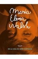 Papel MARIA ELENA WALSH EN LA CASA DE DOÑA DISPARATE (INCLUYE EPISTOLARIO INEDITO CON VICTORIA OCAMPO)