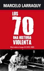 Libro 3. Marcados A Fuego  Los Setenta Una Historia Violenta