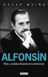 Papel Alfonsin Mitos Y Verdades Del Padre De La Democracia