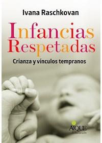 Papel Infancias Respetadas: Crianza Y Vínculos Tempranos