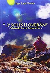 Libro ... Y Soles Lloveran Viviendo En La Nueva Era