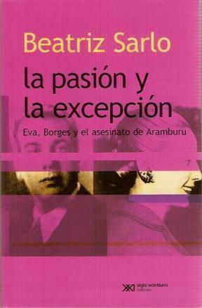 Papel Pasion Y La Excepcion, La. Eva, Borges Y El Asesinato De Ara