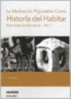 Libro I. La Mediacion Figurativa Como Historia Del Habitar